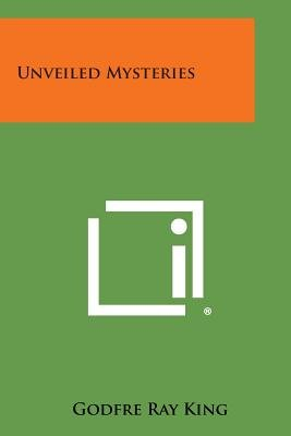 Unveiled Mysteries (Paperback): Godfre Ray King