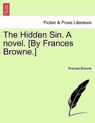 The Hidden Sin. a Novel. [By Frances Browne.] (Paperback): Frances Browne