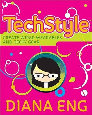 TechStyle - Create Wired Wearables and Geeky Gear (Paperback): Diana Eng, Natalie Zee Drieu