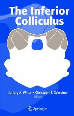 The Inferior Colliculus - With 168 Illustrations (Electronic book text): Jeffery A Winer, Christoph E. Schreiner