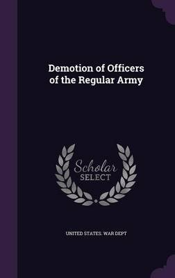 Demotion of Officers of the Regular Army (Hardcover): United States. War Dept