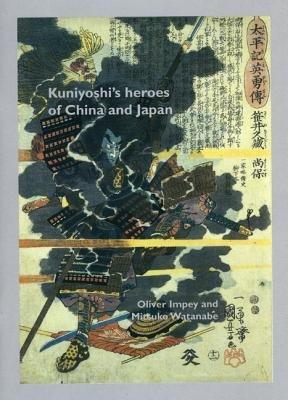 Kuniyoshi's Heroes of China and Japan (Paperback, /10 Deleted S/D): Oliver Impey, Mitsuko Watanabe