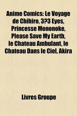 Anime Comics - Le Voyage de Chihiro, 33 Eyes, Princesse Mononok, Please Save My Earth, Le Ch[teau Ambulant, Le Ch[teau Dans Le...