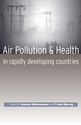Air Pollution and Health in Rapidly Developing Countries (Electronic book text): Gordon McGranahan, Frank Murray