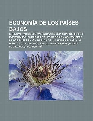 Economia de Los Paises Bajos - Economistas de Los Paises Bajos, Empresarios de Los Paises Bajos, Empresas de Los Paises Bajos...