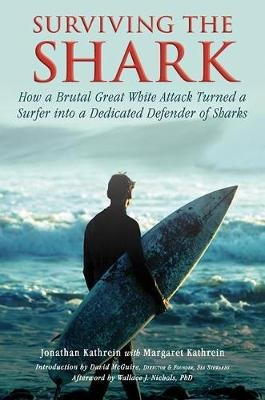Surviving the Shark - How a Brutal Great White Attack Turned a Surfer into a Dedicated Defender of Sharks (Paperback): Jonathan...