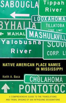 Native American Place Names in Mississippi (Electronic book text): Keith A. Baca