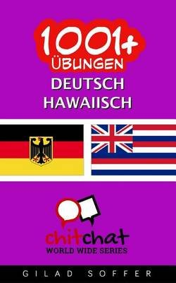 1001+ Ubungen Deutsch - Hawaiisch (German, Paperback): Gilad Soffer