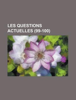 Les Questions Actuelles (99-100 ) (Paperback): Us Government, Anonymous