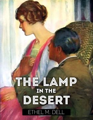 The Lamp In the Desert (Electronic book text): Ethel M Dell