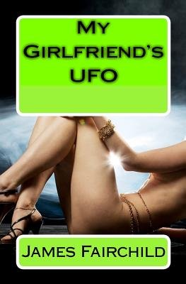 My Girlfriend's UFO (Paperback): James Fairchild