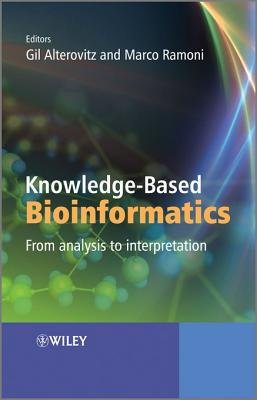 Knowledge-Based Bioinformatics - From Analysis to Interpretation (Electronic book text, 1st edition): Gil Alterovitz, Marco...