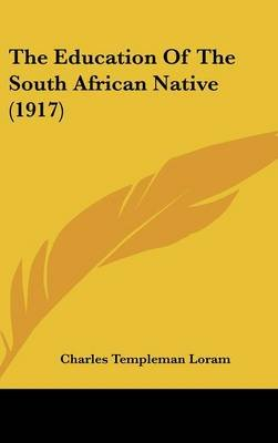 The Education of the South African Native (1917) (Hardcover): Charles Templeman Loram