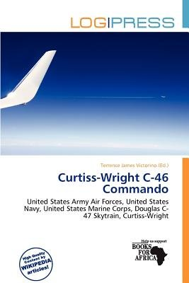 Curtiss-Wright C-46 Commando (Paperback): Terrence James Victorino