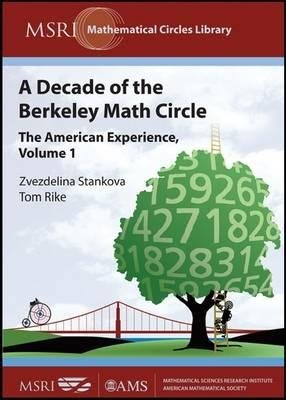 A Decade of the Berkeley Math Circle - The American Experience, Volume I (Paperback): Zvezdelina Stankova, Tom Rike