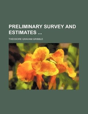 Preliminary Survey and Estimates (Paperback): Theodore Graham Gribble