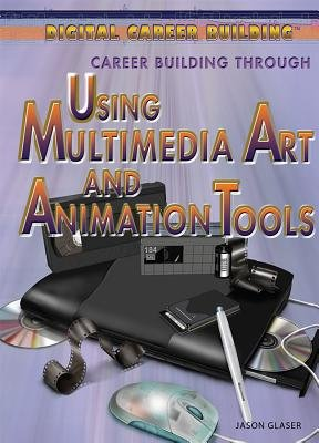 Career Building Through Using Multimedia Art and Animation Tools (Hardcover): Marcia Amidon L usted