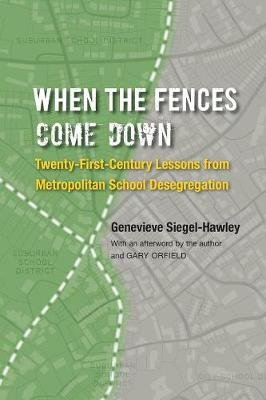 When the Fences Come Down - Twenty-First-Century Lessons from Metropolitan School Desegregation (Paperback): Genevieve...