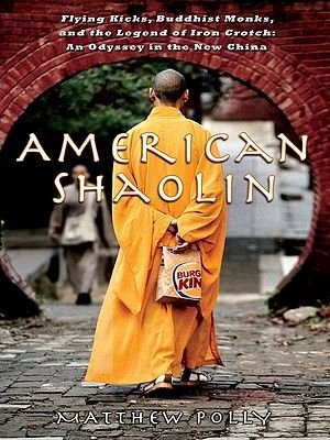 American Shaolin - Flying Kicks, Buddhist Monks, and the Legend of Iron Crotch: An Odyssey in the New China (Electronic book...