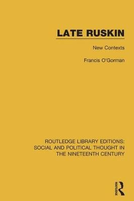 Late Ruskin: New Contexts - New Contexts (Electronic book text): Francis O'Gorman