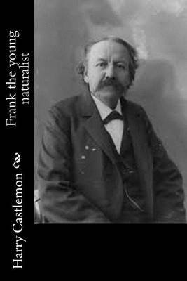 Frank the Young Naturalist (Paperback): Harry Castlemon