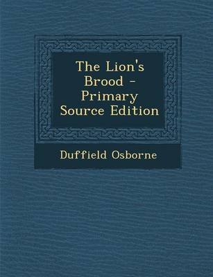 The Lion's Brood - Primary Source Edition (Paperback): Duffield Osborne