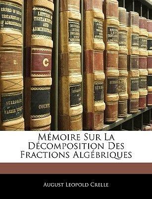 Memoire Sur La Decomposition Des Fractions Algebriques (English, French, Paperback): August Leopold Crelle