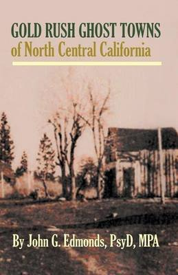 Gold Rush Ghost Towns of North Central California (Paperback): John G Edmonds