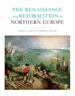 The Renaissance and Reformation in Northern Europe (Hardcover): Margaret McGlynn, Kenneth R. Bartlett