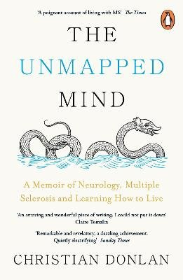 The Unmapped Mind - A Memoir of Neurology, Multiple Sclerosis and Learning How to Live (Paperback): Christian Donlan