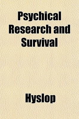 Psychical Research and Survival (Paperback): Hyslop