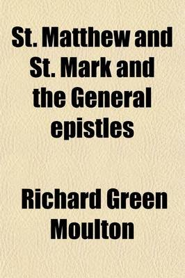 St. Matthew and St. Mark and the General Epistles (Paperback): Richard Green Moulton