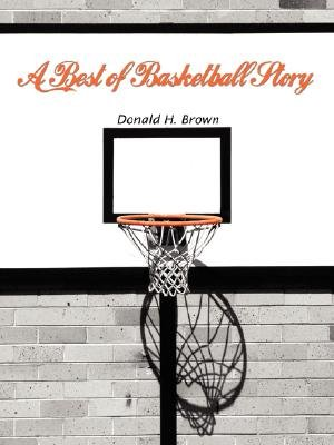 A Best of Basketball Story (Paperback): Donald H. Brown