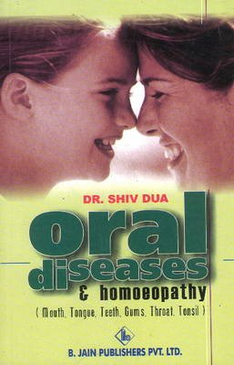 Oral Diseases and Homoeopathy - Mouth, Tongue, Teeth, Gums, Throat & Tonsil (Paperback): Shiv Dua