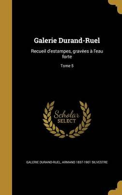 Galerie Durand-Ruel - Recueil D'Estampes, Grave Es A L'Eau Forte; Tome 5 (French, Hardcover): Galerie Durand-Ruel
