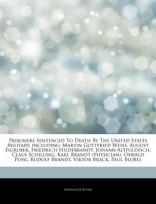 Articles on Prisoners Sentenced to Death by the United States Military, Including - Martin Gottfried Weiss, August Eigruber,...