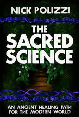 The Sacred Science - An Ancient Healing Path for the Modern World (Paperback): Nick Polizzi