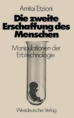 Die Zweite Erschaffung Des Menschen (German, Paperback, 1977): Amitai Etzioni