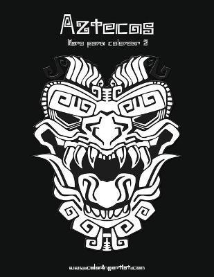 Aztecas Libro Para Colorear 2 (Spanish, Paperback): Nick Snels ...