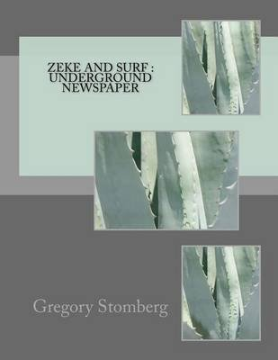 Zeke and Surf - Underground Newspaper (Paperback): Gregory S Stomberg
