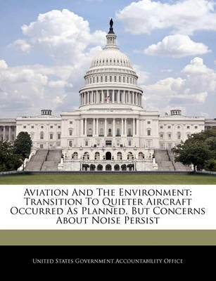 Aviation and the Environment - Transition to Quieter Aircraft Occurred as Planned, But Concerns about Noise Persist...