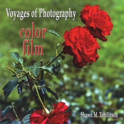 Voyages of Photography - color film (Paperback): Shawn M. Tomlinson