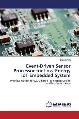 Event-Driven Sensor Processor for Low-Energy Iot Embedded System (Paperback): Park Daejin