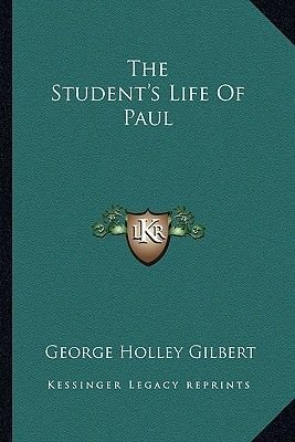 The Student's Life of Paul (Paperback): George Holley Gilbert