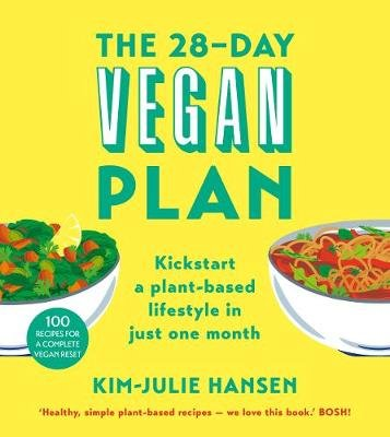 The 28-Day Vegan Plan - Kickstart a Plant-based Lifestyle in Just One Month (Paperback): Kim-Julie Hansen