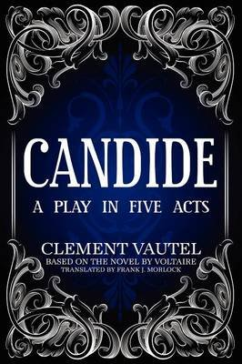 Candide - A Play in Five Acts (Paperback): Frank J. Morlock