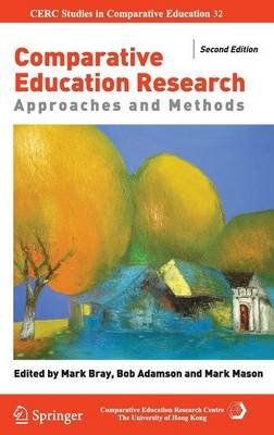 Comparative Education Research - Approaches and Methods (Hardcover, 2nd ed. 2014): Mark Bray, Bob Adamson, Mark Mason
