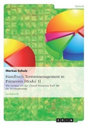 Handbuch Terminmanagement in Primavera [Modul 1] (German, Paperback): Markus Schulz