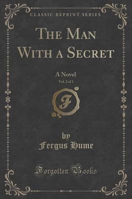 The Man with a Secret, Vol. 2 of 3 - A Novel (Classic Reprint) (Paperback): Fergus Hume
