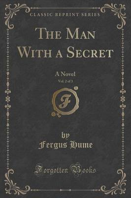 The Man with a Secret, Vol. 2 of 3 - A Novel (Classic Reprint) (Paperback): Fergus Hume